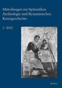 Mitteilungen zur Spätantiken Archäologie und Byzantinischen Kunstgeschichte 2002