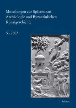 Mitteilungen zur spätantiken Archäologie und byzantinischen Kunstgeschichte 2007