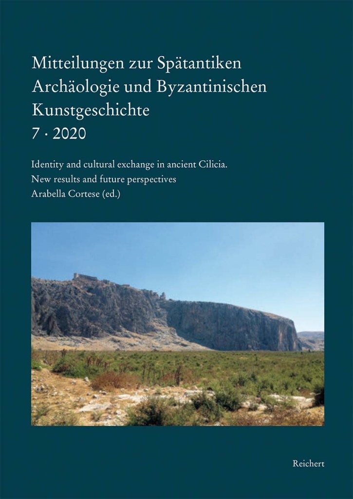 Mitteilungen zur Spätantiken Archäologie und Byzantinischen Kunstgeschichte Identity and cultural exchange in ancient Cilicia: New results and future Perspectives Internationales Kolloquium 18. – 19. Mai 2018 in München